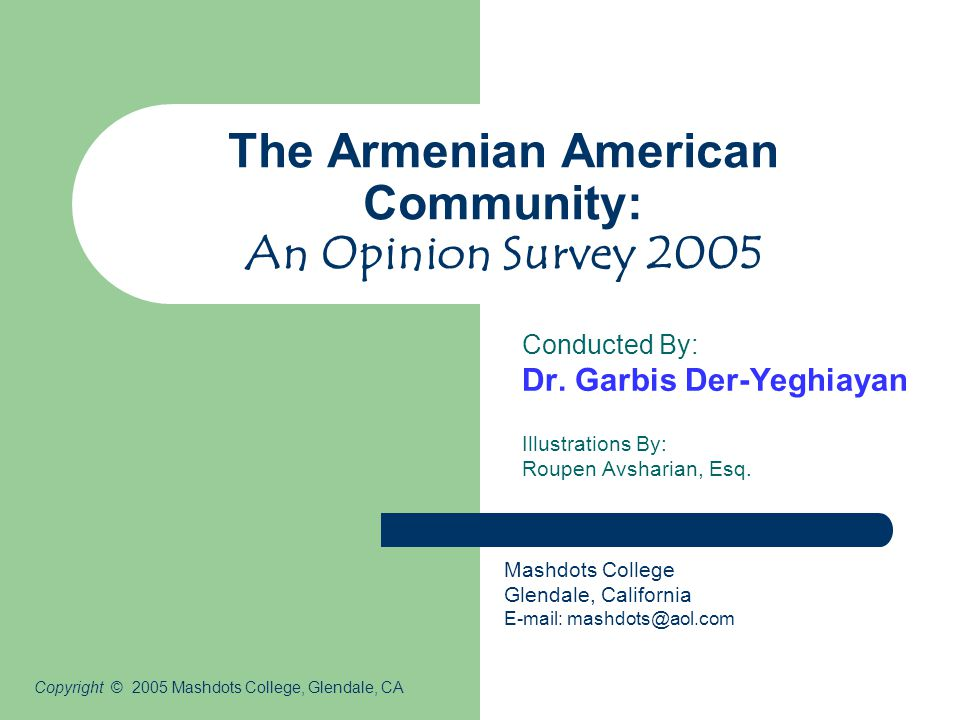 The Armenian American Community: An Opinion Survey 2005 Conducted By: Dr.