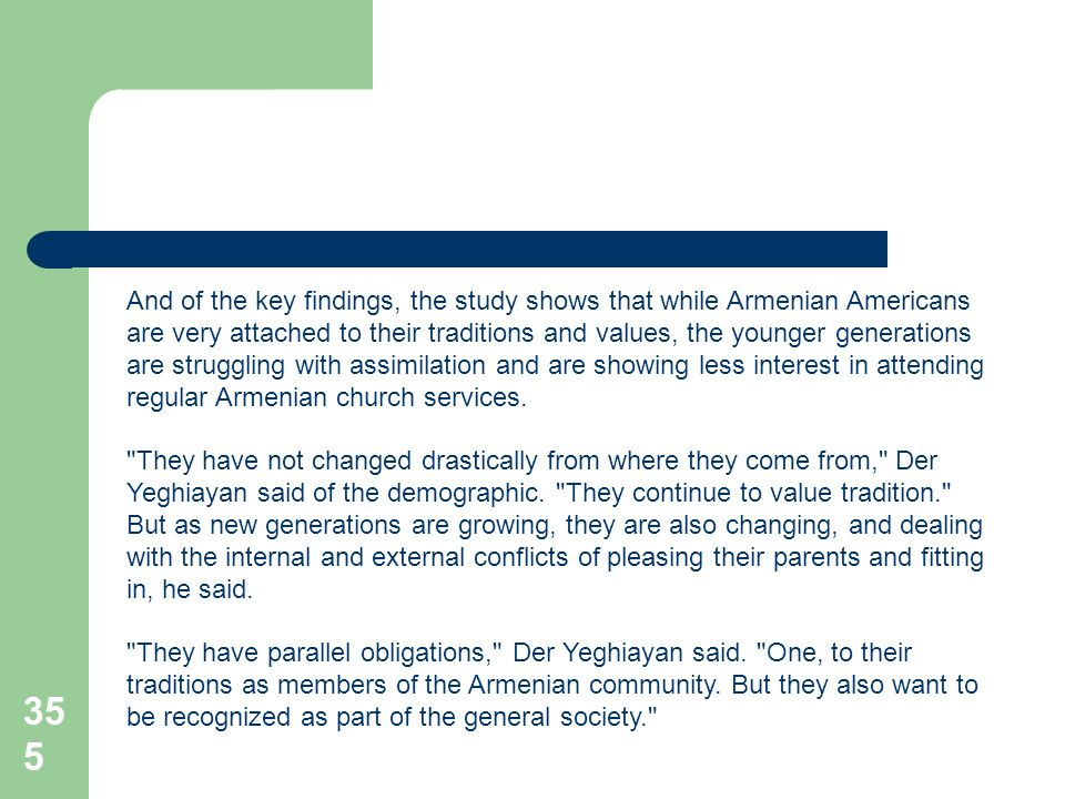 355 And of the key findings, the study shows that while Armenian Americans are very attached to their traditions and values, the younger generations a