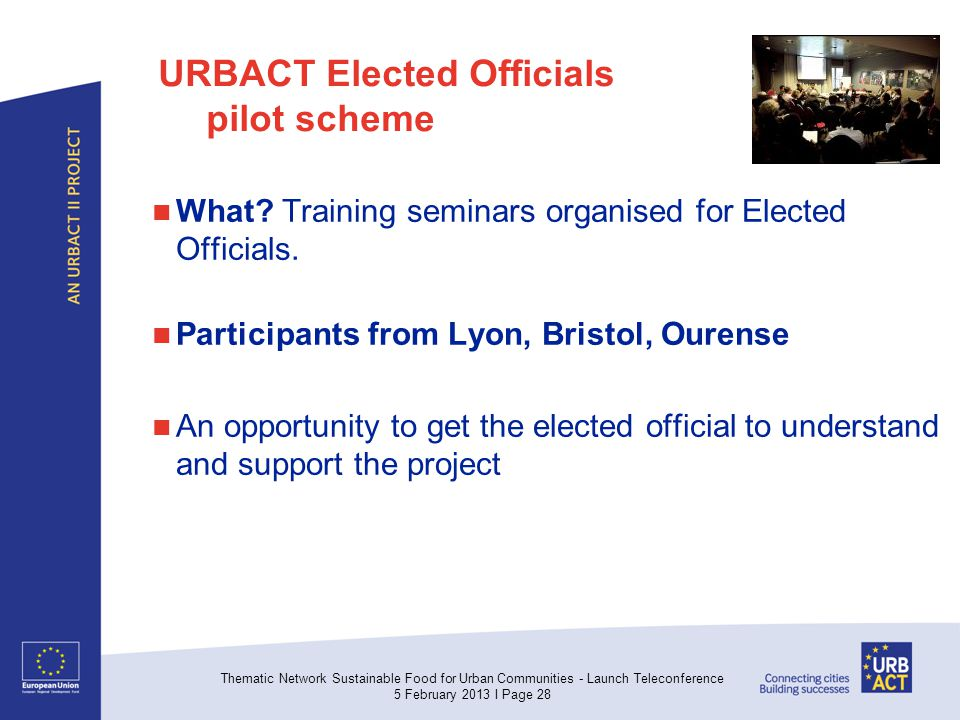 URBACT Elected Officials pilot scheme What? Training seminars organised for Elected Officials. Participants from Lyon, Bristol, Ourense An opportunity