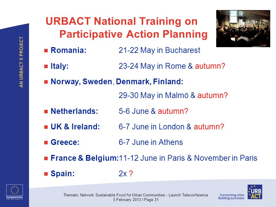 URBACT National Training on Participative Action Planning Romania: 21-22 May in Bucharest Italy: 23-24 May in Rome & autumn? Norway, Sweden, Denmark,