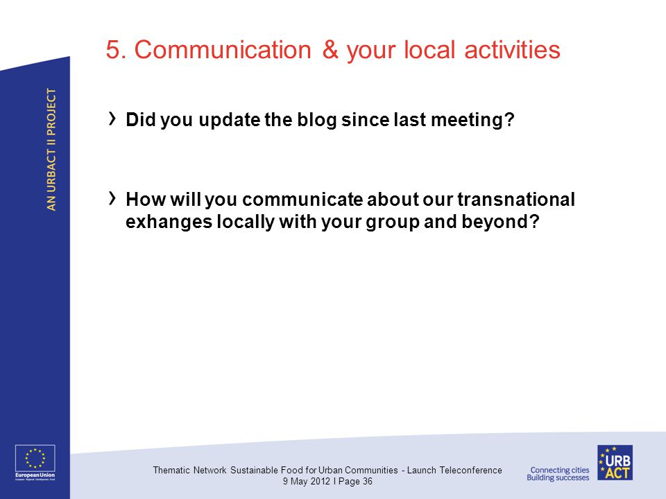 5. Communication & your local activities Did you update the blog since last meeting? How will you communicate about our transnational exhanges locally