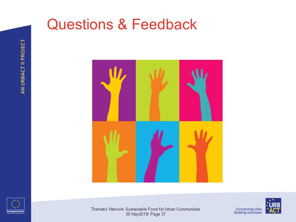 Questions & Feedback Thematic Network Sustainable Food for Urban Communities 30 May2013I Page 37