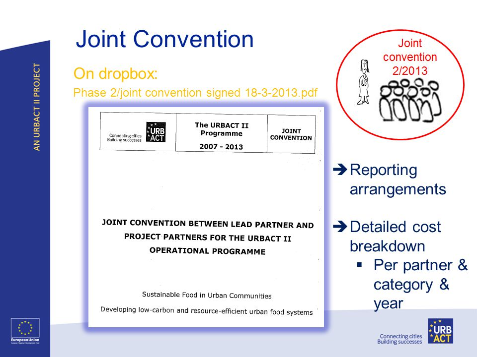 Joint Convention On dropbox: Phase 2/joint convention signed 18-3-2013.pdf Reporting arrangements Detailed cost breakdown Per partner & category & yea