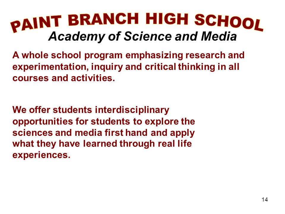 14 Academy of Science and Media A whole school program emphasizing research and experimentation, inquiry and critical thinking in all courses and activities.