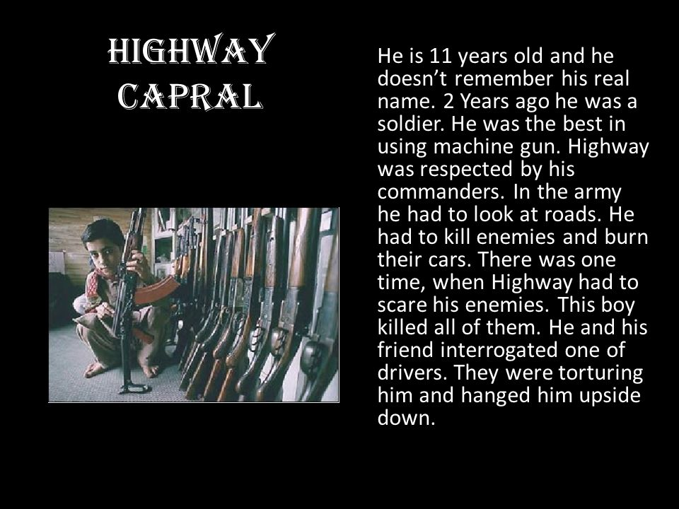 Highway Capral He is 11 years old and he doesnt remember his real name. 2 Years ago he was a soldier. He was the best in using machine gun. Highway wa