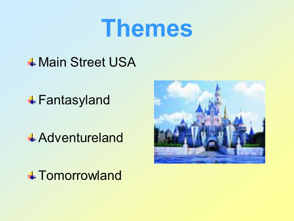 Themes Main Street USA Fantasyland Adventureland Tomorrowland