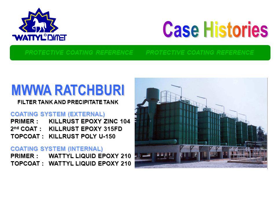PROTECTIVE COATING REFERENCE PROTECTIVE COATING REFERENCE COATING SYSTEM (EXTERNAL) PRIMER :KILLRUST EPOXY ZINC 104 2 nd COAT :KILLRUST EPOXY 315FD TOPCOAT :KILLRUST POLY U-150 FILTER TANK AND PRECIPITATE TANK COATING SYSTEM (INTERNAL) PRIMER :WATTYL LIQUID EPOXY 210 TOPCOAT :WATTYL LIQUID EPOXY 210