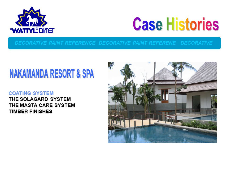 DECORATIVE PAINT REFERENCE DECORATIVE PAINT REFERENE DECORATIVE COATING SYSTEM THE SOLAGARD SYSTEM THE MASTA CARE SYSTEM TIMBER FINISHES