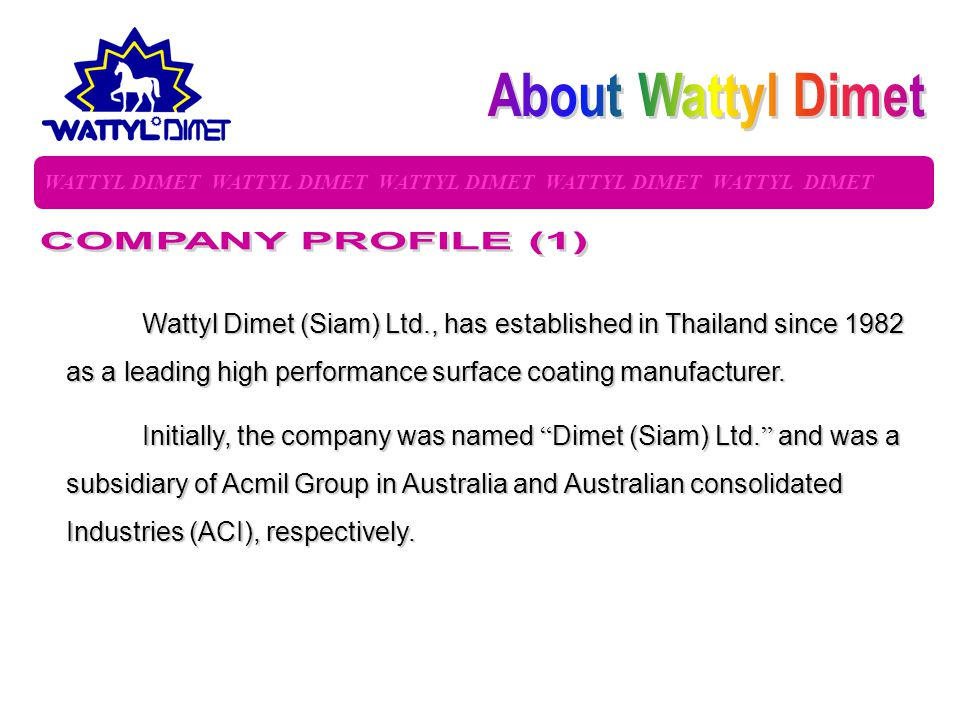 Wattyl Dimet (Siam) Ltd., has established in Thailand since 1982 as a leading high performance surface coating manufacturer.