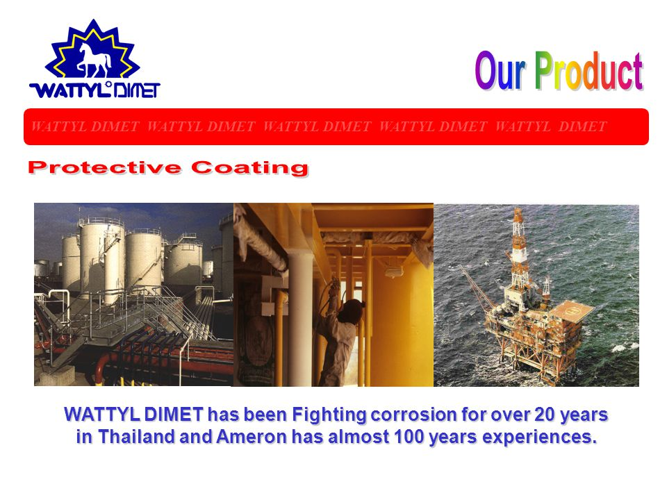 WATTYL DIMET WATTYL DIMET WATTYL DIMET WATTYL DIMET WATTYL DIMET WATTYL DIMET has been Fighting corrosion for over 20 years in Thailand and Ameron has almost 100 years experiences.