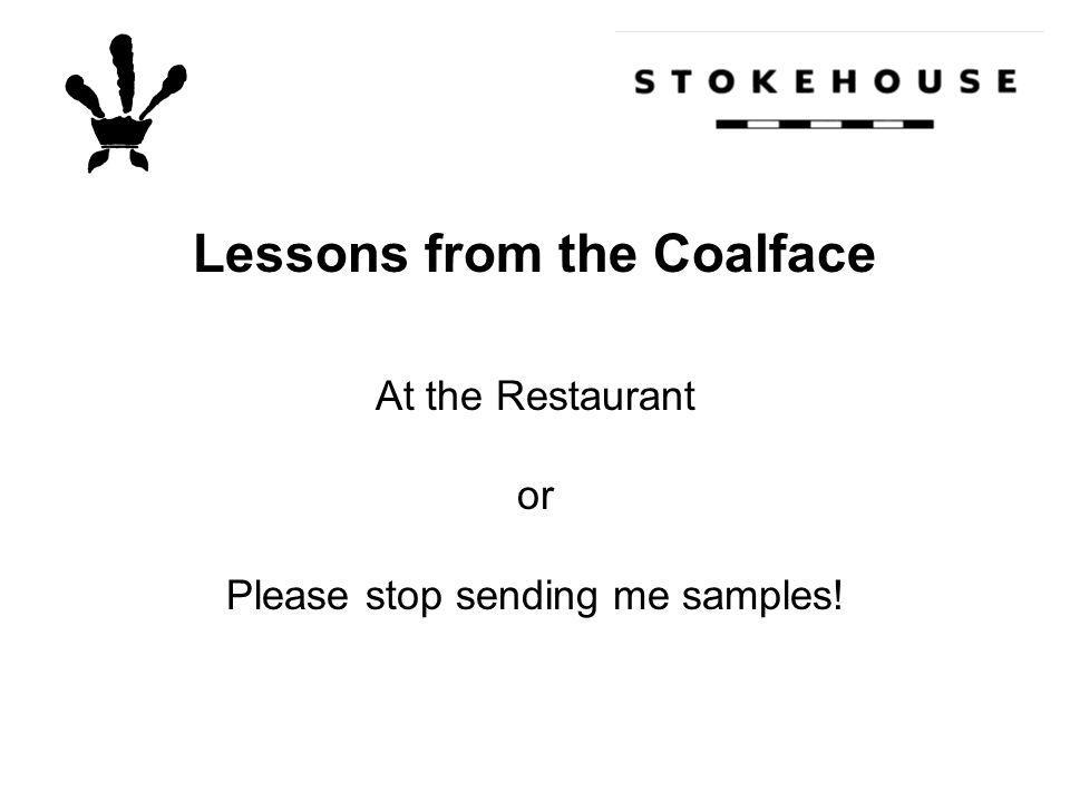 Lessons from the Coalface At the Restaurant or Please stop sending me samples!