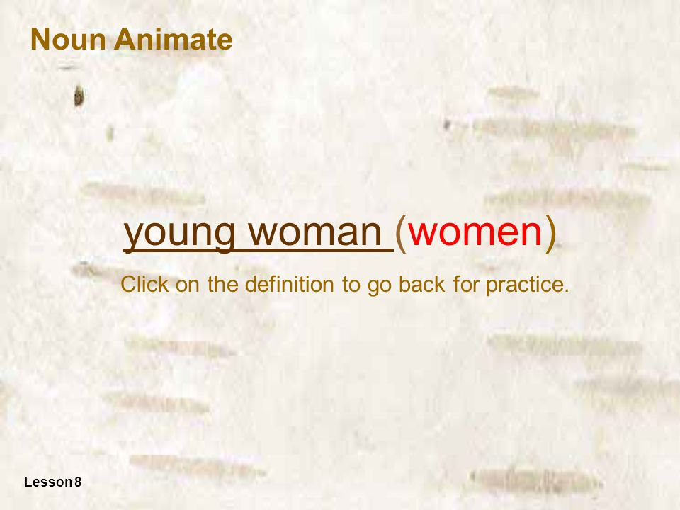 young woman young woman (women) Click on the definition to go back for practice.