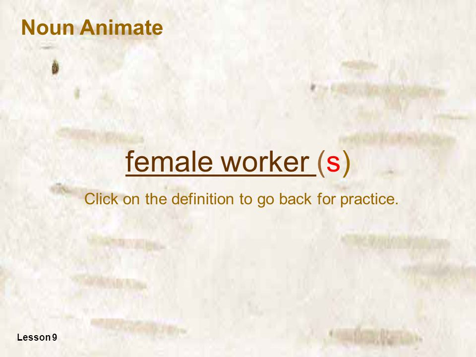 female worker female worker (s) Click on the definition to go back for practice.