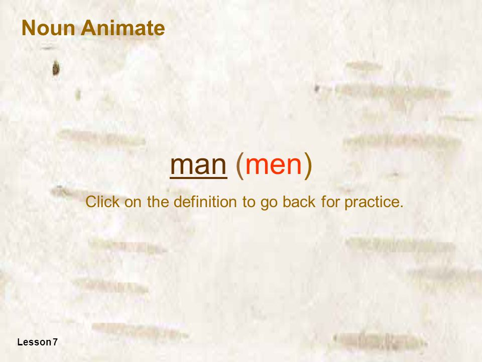manman (men) Click on the definition to go back for practice. Lesson 7 Noun Animate