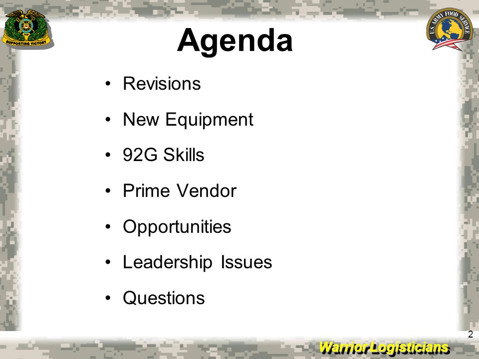 Warrior Logisticians 2 Agenda Revisions New Equipment 92G Skills Prime Vendor Opportunities Leadership Issues Questions
