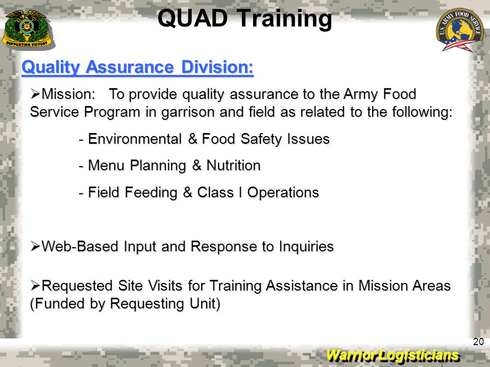 Warrior Logisticians 20 QUAD Training Quality Assurance Division: Mission: To provide quality assurance to the Army Food Service Program in garrison a