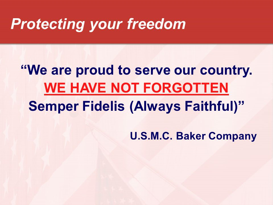 Protecting your freedom We are proud to serve our country.