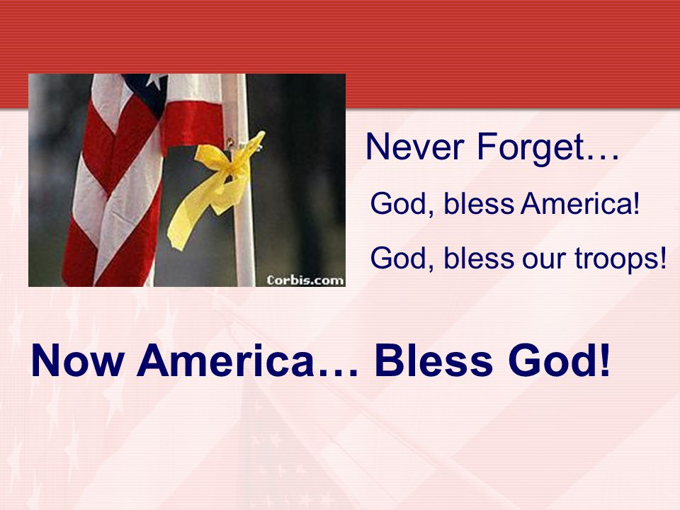 God, bless America! God, bless our troops! Never Forget… Now America… Bless God!