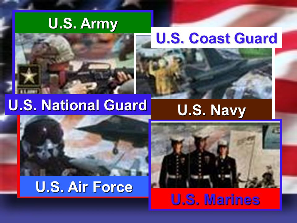 U.S. National Guard U.S. Coast Guard U.S. Navy U.S. Marines U.S. Air Force U.S. Army