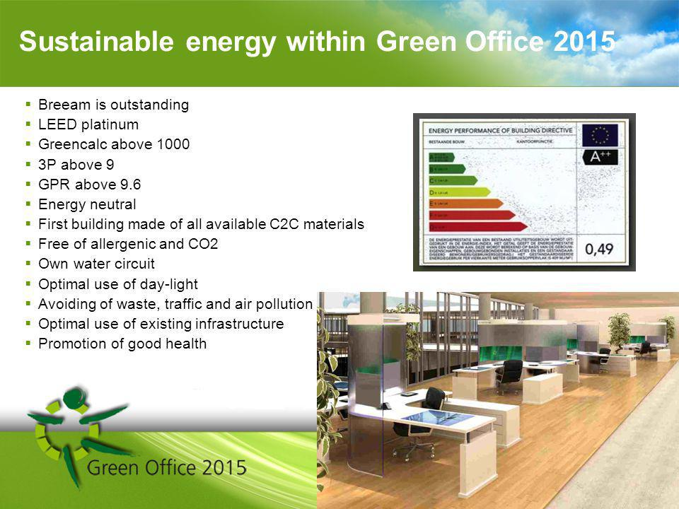 Breeam is outstanding LEED platinum Greencalc above 1000 3P above 9 GPR above 9.6 Energy neutral First building made of all available C2C materials Free of allergenic and CO2 Own water circuit Optimal use of day-light Avoiding of waste, traffic and air pollution Optimal use of existing infrastructure Promotion of good health