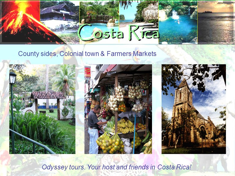 County sides, Colonial town & Farmers Markets Odyssey tours. Your host and friends in Costa Rica!