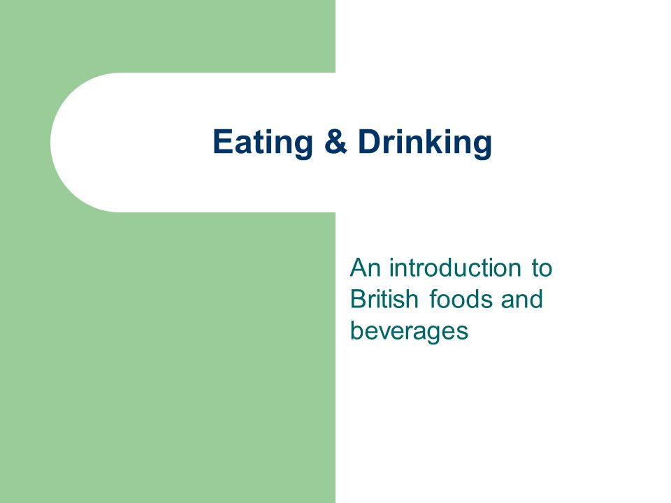 Eating & Drinking An introduction to British foods and beverages