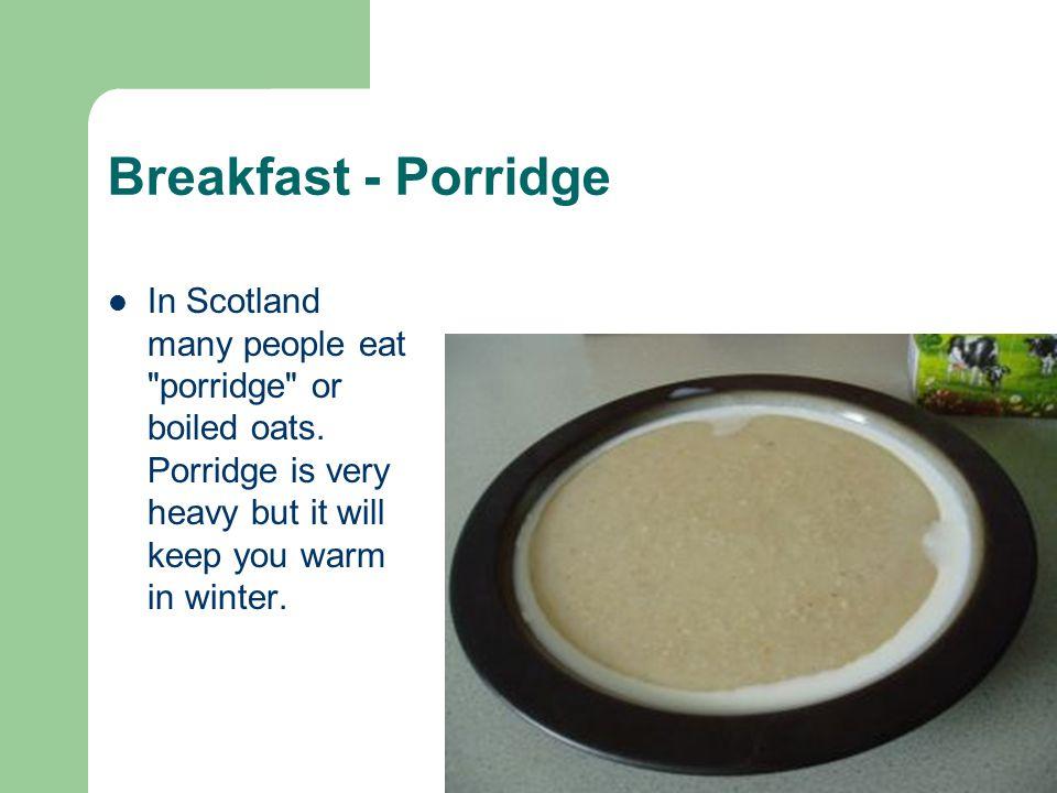 Breakfast - Porridge In Scotland many people eat