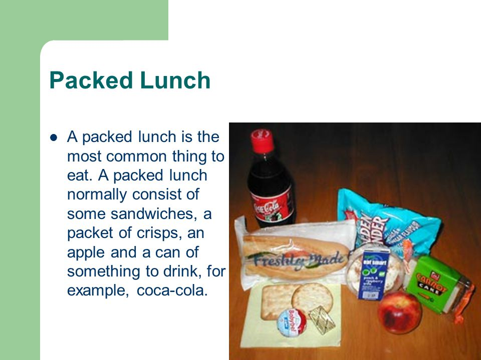 Packed Lunch A packed lunch is the most common thing to eat.