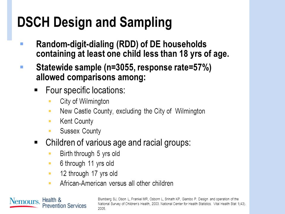DSCH Design and Sampling Random-digit-dialing (RDD) of DE households containing at least one child less than 18 yrs of age.