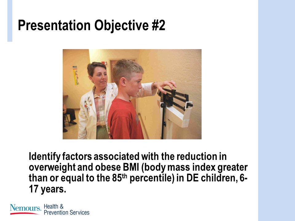 Identify factors associated with the reduction in overweight and obese BMI (body mass index greater than or equal to the 85 th percentile) in DE children, 6- 17 years.