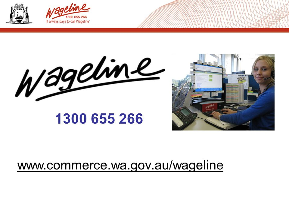 www.commerce.wa.gov.au/wageline 1300 655 266
