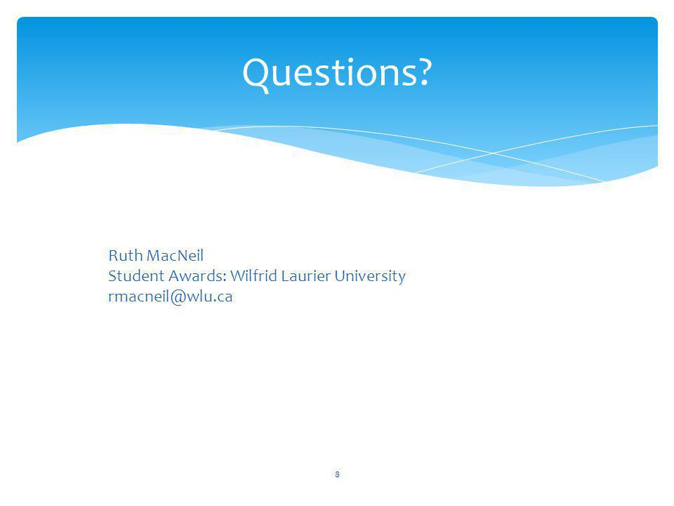 Questions 8 Ruth MacNeil Student Awards: Wilfrid Laurier University rmacneil@wlu.ca