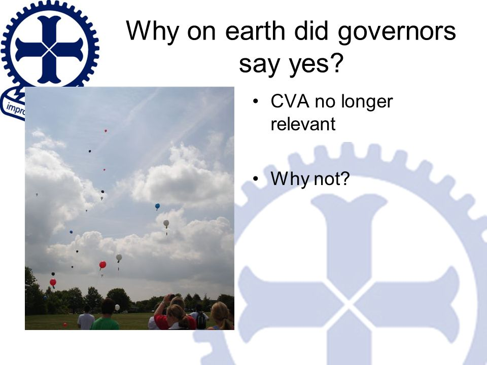 Why on earth did governors say yes CVA no longer relevant Why not