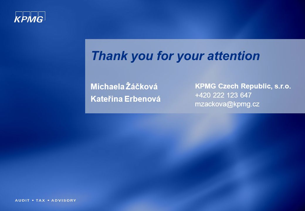 Michaela Žáčková Kateřina Erbenová Thank you for your attention KPMG Czech Republic, s.r.o. +420 222 123 647 mzackova@kpmg.cz