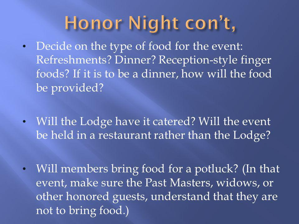 Decide on the type of food for the event: Refreshments? Dinner? Reception-style finger foods? If it is to be a dinner, how will the food be provided?