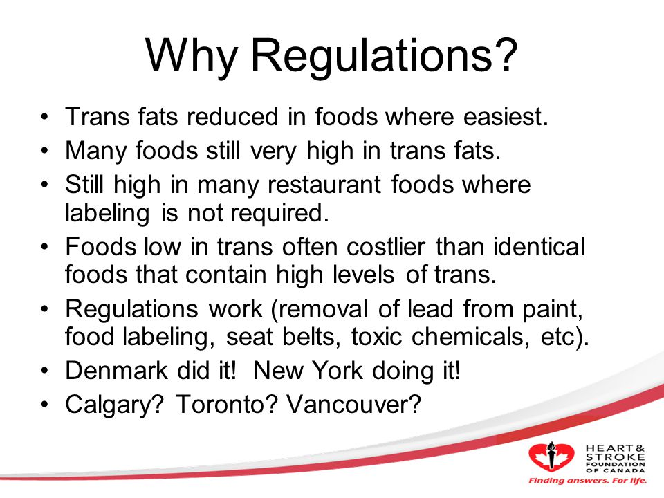 Why Regulations. Trans fats reduced in foods where easiest.