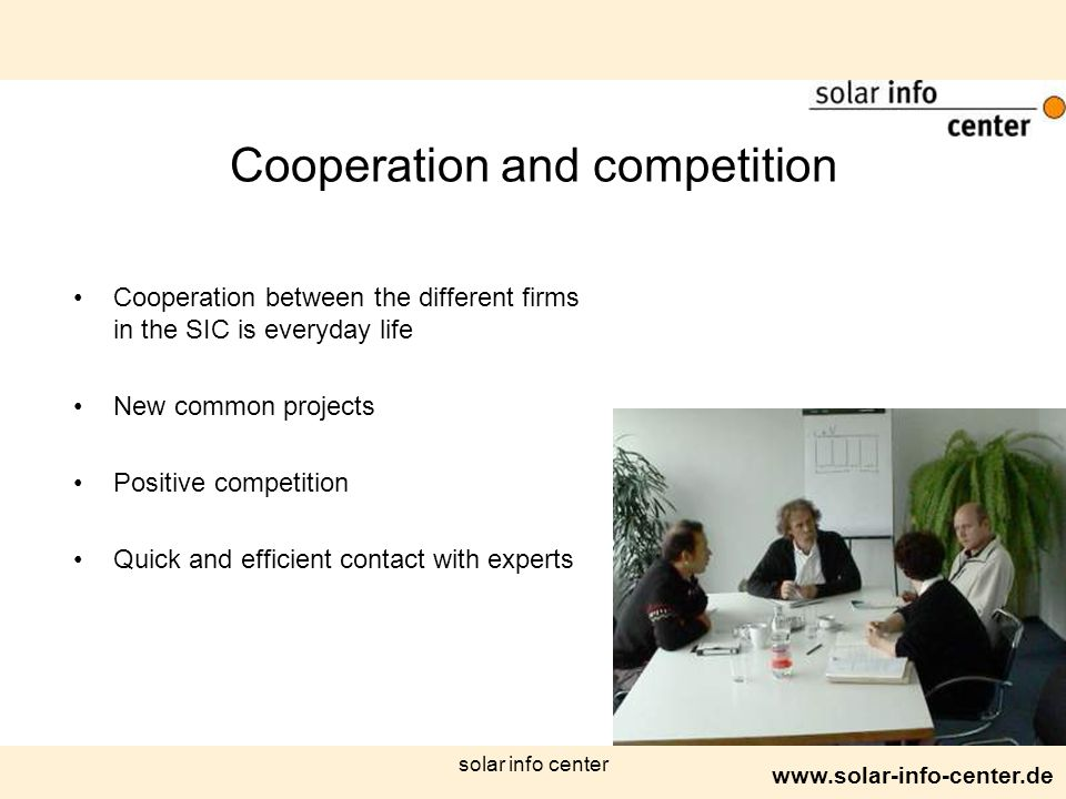 www.solar-info-center.de solar info center Cooperation and competition Cooperation between the different firms in the SIC is everyday life New common