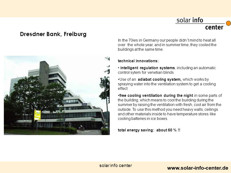 www.solar-info-center.de solar info center In the 70ies in Germany our people didn´t mind to heat all over the whole year, and in summer time, they cooled the buildings at the same time.