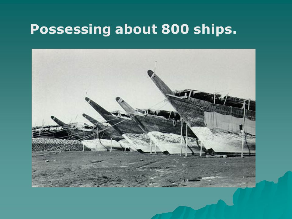 Possessing about 800 ships.