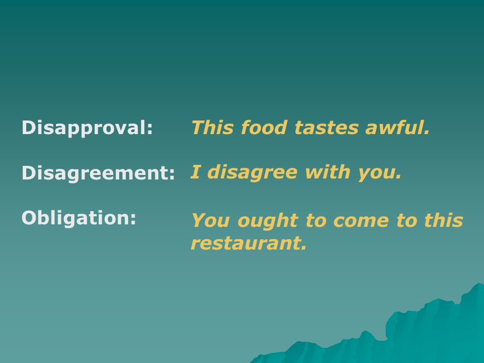 Disapproval: Disagreement: Obligation: This food tastes awful.