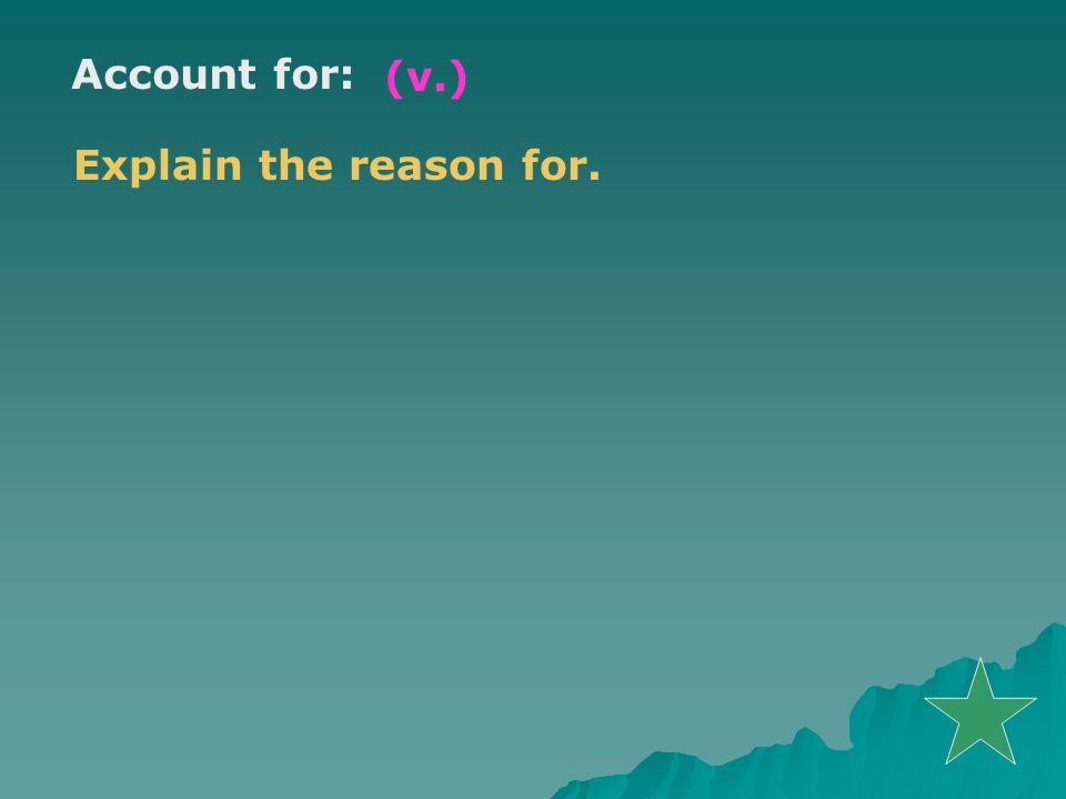 Account for: (v.) Explain the reason for.