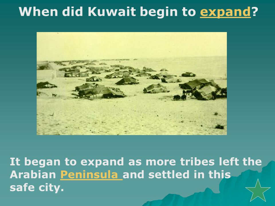 When did Kuwait begin to expand expand It began to expand as more tribes left the Arabian Peninsula and settled in thisPeninsula safe city.