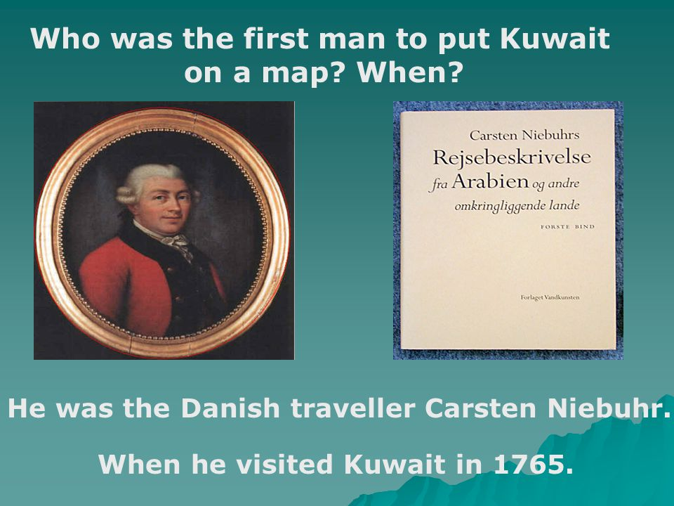 Who was the first man to put Kuwait on a map. When.