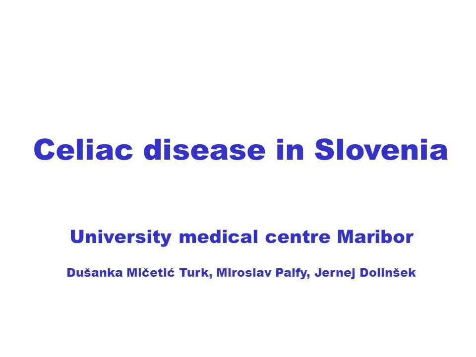 Celiac disease in Slovenia University medical centre Maribor Dušanka Mičetić Turk, Miroslav Palfy, Jernej Dolinšek