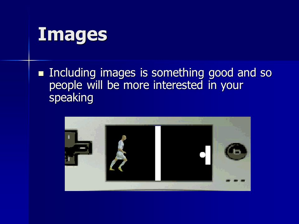 Images Including images is something good and so people will be more interested in your speaking Including images is something good and so people will be more interested in your speaking