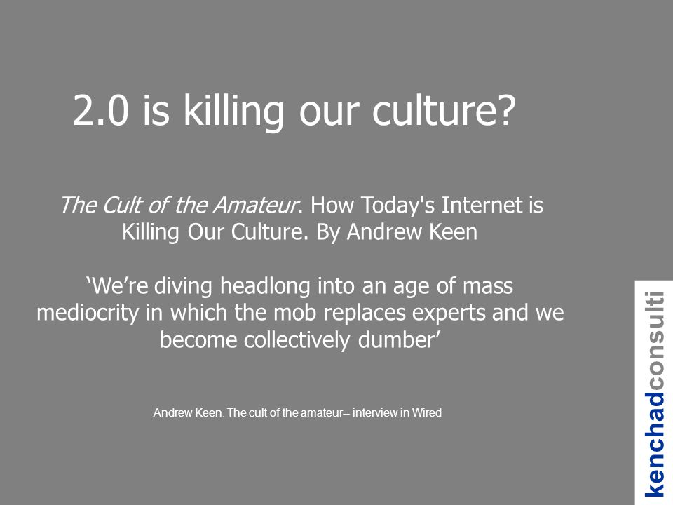 2.0 is killing our culture.The Cult of the Amateur.