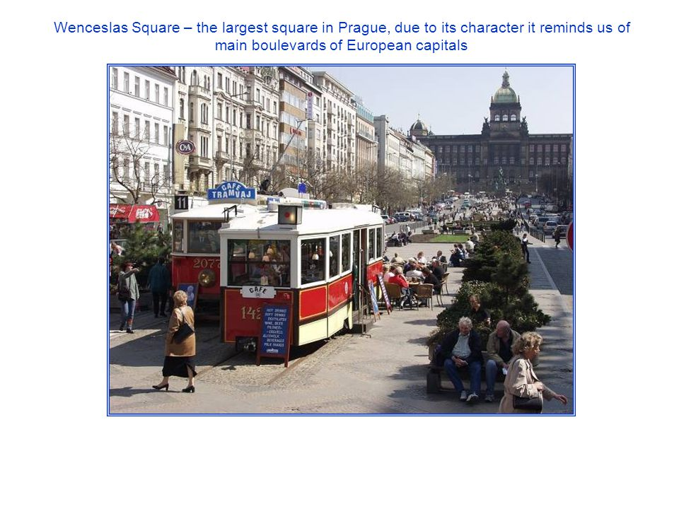 Wenceslas Square – the largest square in Prague, due to its character it reminds us of main boulevards of European capitals