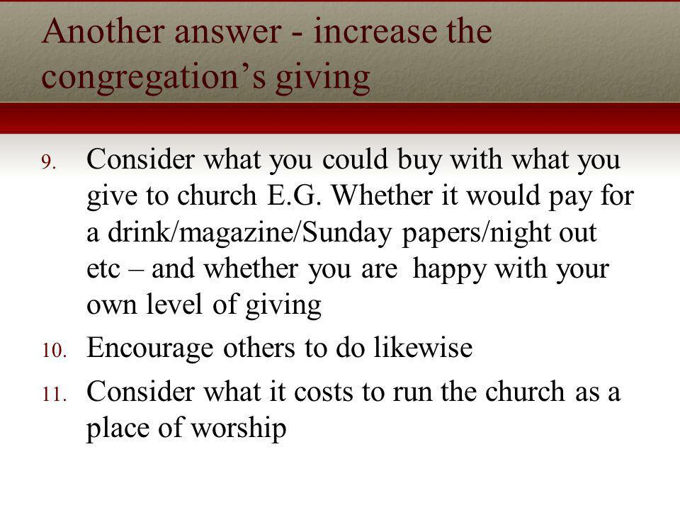 Another answer - increase the congregations giving 9.