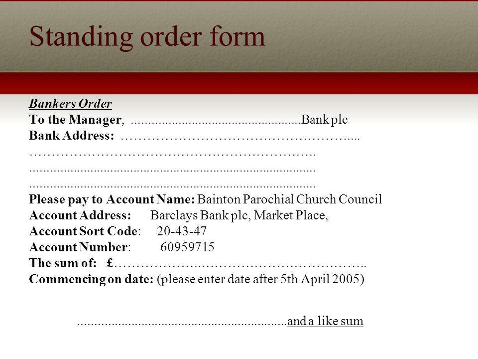 Standing order form Bankers Order To the Manager,...................................................Bank plc Bank Address: ……………………………………………....