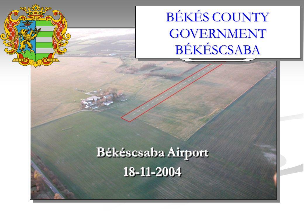 Békéscsaba Airport 18-11-2004 18-11-2004 BÉKÉS COUNTY GOVERNMENT BÉKÉSCSABA